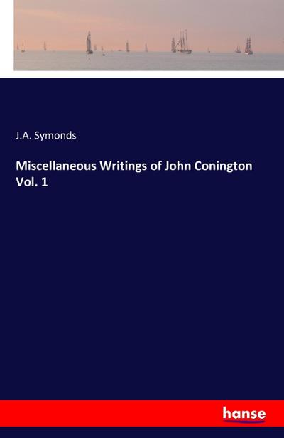Miscellaneous Writings of John Conington  Vol. 1