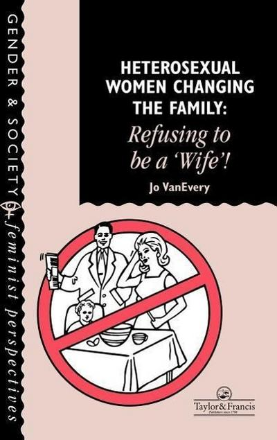 Heterosexual Women Changing the Family: Refusing to Be a 'wife'!
