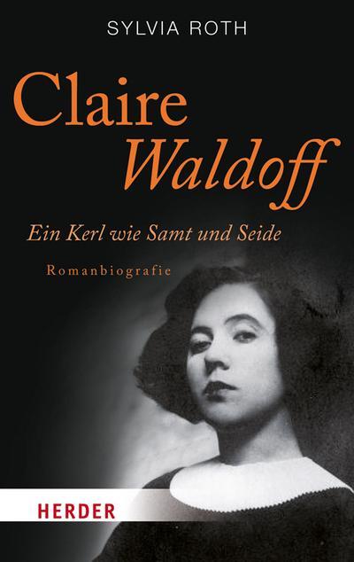Claire Waldoff. Ein Kerl wie Samt und Seide. Romanbiografie (HERDER spektrum)