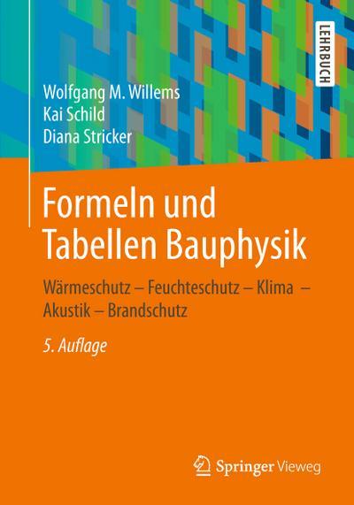 Formeln und Tabellen Bauphysik: Wärmeschutz – Feuchteschutz – Klima  – Akustik – Brandschutz