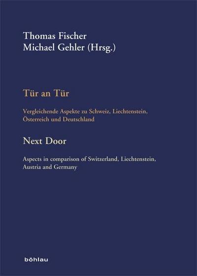 Tür an Tür / Next Door: Vergleichende Aspekte zu Schweiz, Liechtenstein, Österreich und DeutschlandAspects in comparison of Switzerland, ... Historische Forschungen. Veröffentlichungen)