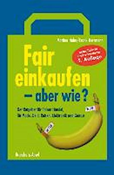 Fair einkaufen - aber wie?; Der Ratgeber für Fairen Handel, für Mode, Geld, Reisen und Genuss   ; Deutsch;  -