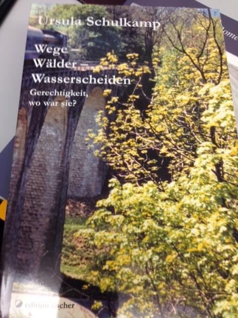 Wege - Wälder - Wasserscheiden. Gerechtigkeit, wo war sie? Ursula Schulkamp