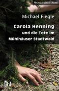 Carola Henning und die Tote im Mühlhäuser Stadtwald - Michael Fiegle