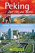 Peking - Zeit für das Beste; Highlights - Geheimtipps - Wohlfühladressen   ; Zeit für das Beste ; Deutsch