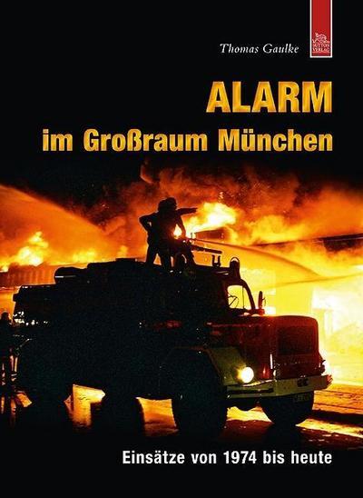 Alarm im Großraum München; Einsätze von 1974 bis heute; Bilder der Feuerwehr; Deutsch; 200 farb. Fotos