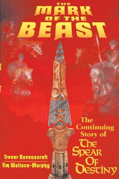 Mark of the Beast: The Continuing Story of the Spear of Destiny