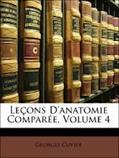 Leçons D'anatomie Comparée, Volume 4