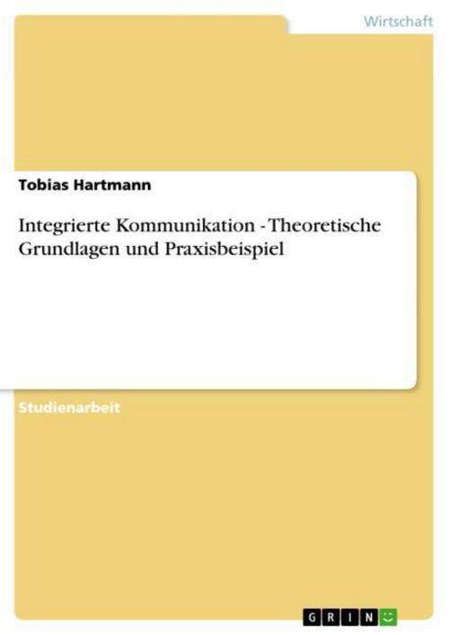 Integrierte Kommunikation - Theoretische Grundlagen und Prax ... 9783638752749
