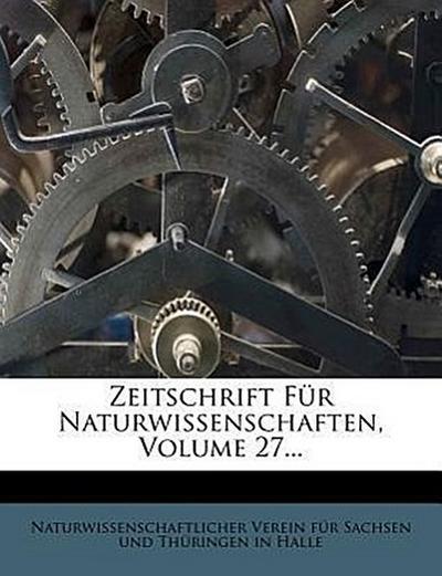 Zeitschrift für die gesamten Naturwissenschaften, siebenundzwanzigster Band