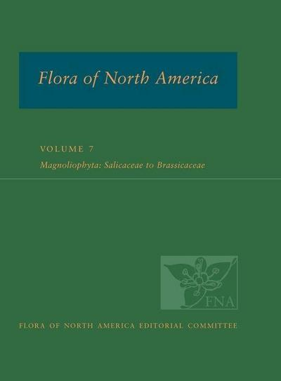 Flora of North America North of Mexico, Volume 7: Magnoliophyta: Salicacease to Brassicaceae
