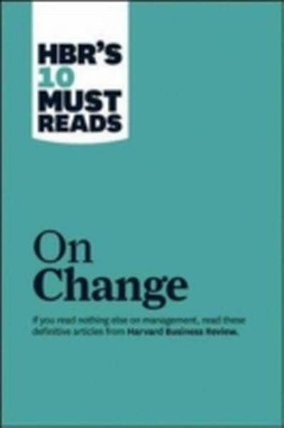 HBR's 10 Must Reads on Change Management (including featured article 'Leading Change,' by John P. Kotter)