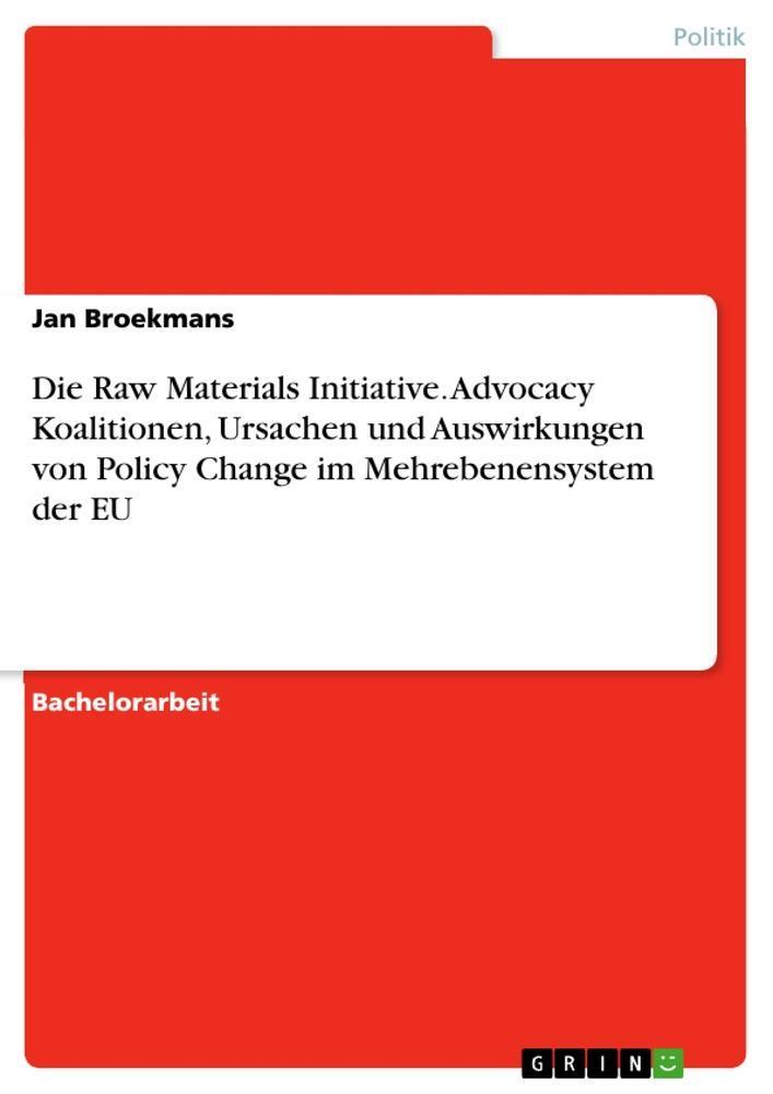 Die Raw Materials Initiative. Advocacy Koalitionen, Ursachen und Auswirkung ...
