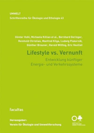 Lifestyle vs. Vernunft: Entwicklung künftiger Energie- und Verkehrssysteme (Schriftenreihe für Ökologie und Ethologie Band 43)
