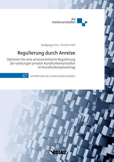 Regulierung durch Anreize: Optionen für eine anreizorientierte Regulierung der Leistungen privater Rundfunkveranstalter im Rundfunkstaatsvertrag