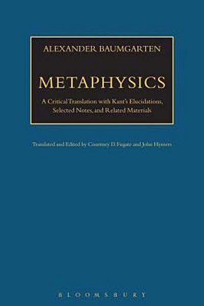Metaphysics: A Critical Translation with Kant's Elucidations, Selected Notes, and Related Materials