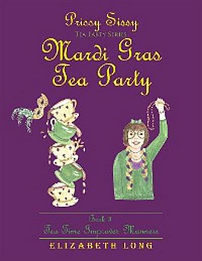 Prissy Sissy Tea Party Series Mardi Gras Tea Party Book 3 Tea Time Improves Manners