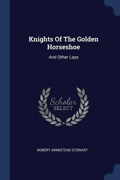 Knights of the Golden Horseshoe: And Other Lays