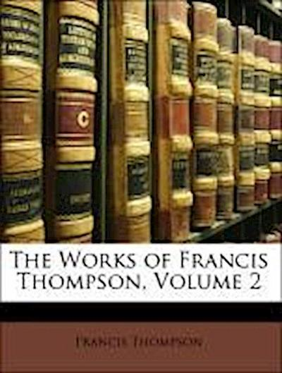 The Works of Francis Thompson, Volume 2
