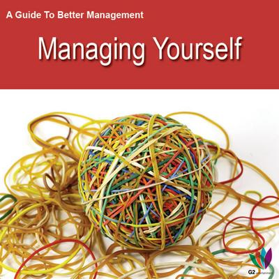 A Guide to Better Management: Managing Yourself