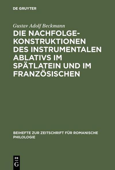 Die Nachfolgekonstruktionen des instrumentalen Ablativs im Spätlatein und im Französischen