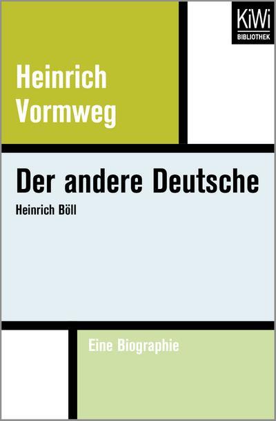 Der andere Deutsche: Heinrich Böll – Eine Biographie