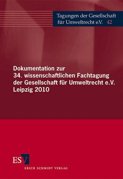 Dokumentation zur 34. wissenschaftlichen Fachtagung der Gesellschaft für Umweltrecht e.V. Leipzig 2010