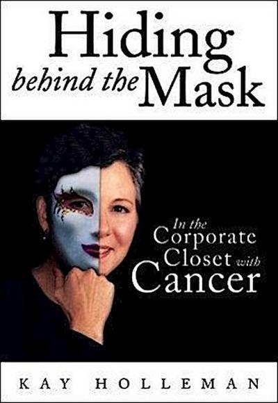 Hiding Behind the Mask: In the Corporate Closet with Cancer