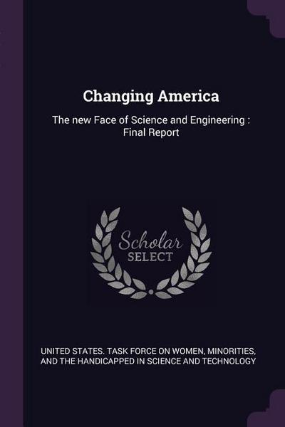 Changing America: The New Face of Science and Engineering: Final Report