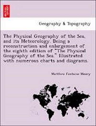The Physical Geography of the Sea, and its Meteorology. Being a reconstruction and enlargement of the eighth edition of