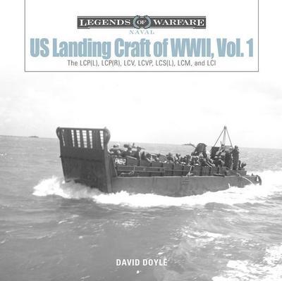 Us Landing Craft of World War II, Vol. 1: The Lcp(l), Lcp(r), LCV, Lcvp, Lcs(l), LCM, and LCI