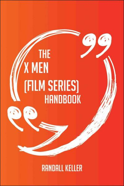 The X Men (film series) Handbook - Everything You Need To Know About X Men (film series)