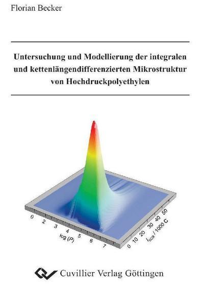 Untersuchung und Modellierung der integralen und kettenlängendifferenzierten Mikrostruktur von Hochdruckpolyethylen