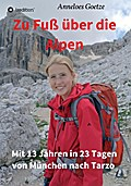Zu Fuß über die Alpen: Mit 13 Jahren in 23 Tagen von München nach Tarzo