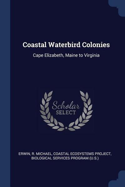 Coastal Waterbird Colonies: Cape Elizabeth, Maine to Virginia