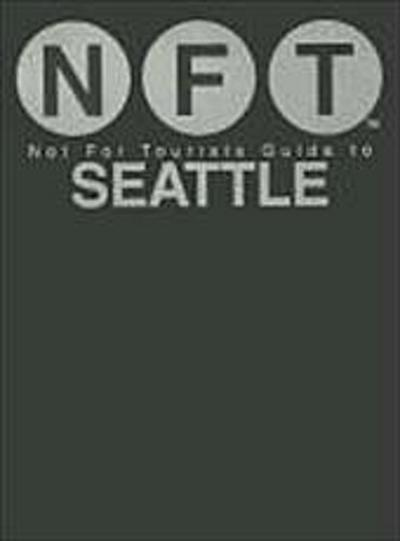 Not For Tourists Guide to Seattle: 2012