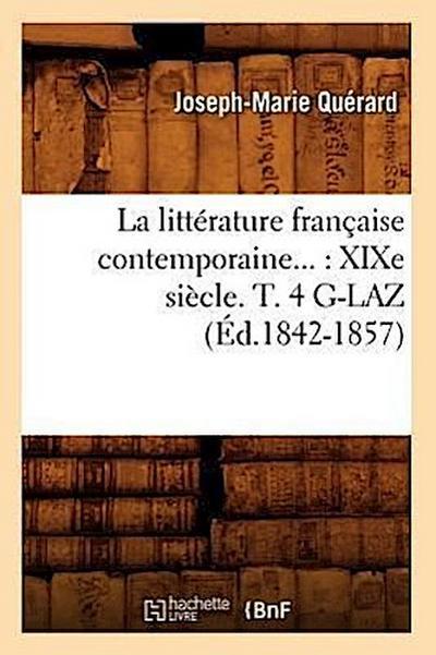 La Littérature Française Contemporaine: Xixe Siècle. Tome 4. G-Laz (Éd.1842-1857)