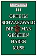 111 Orte im Schwarzwald die man gesehen haben ...