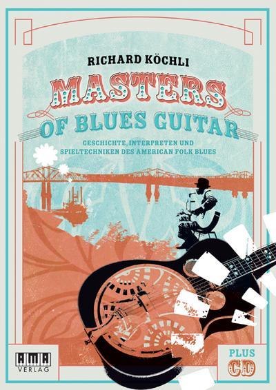 Masters of Blues Guitar: Geschichte, Interpreten und Spieltechniken des American Folk Blues
