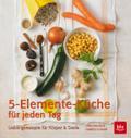 5-Elemente-Küche für jeden Tag: Lieblingsrezepte für Körper & Seele