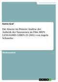Die Absenz im Präsenz. Analyse der Ästhetik der Tanzszenen im Film MEIN LANGSAMES LEBEN (D 2001) von Angela Schanelec
