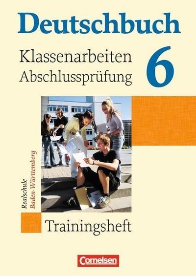 Deutschbuch 6 Trainingsheft - Realschule - Klassenarbeiten und Abschlussprüfung