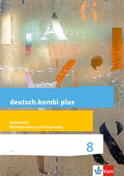 deutsch.kombi plus 8. Differenzierende Allgemeine Ausgabe. Arbeitsheft Rechtschreibung/Grammatik Klasse 8