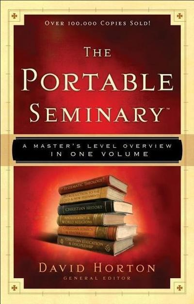The Portable Seminary: A Master's Level Overview in One Volume