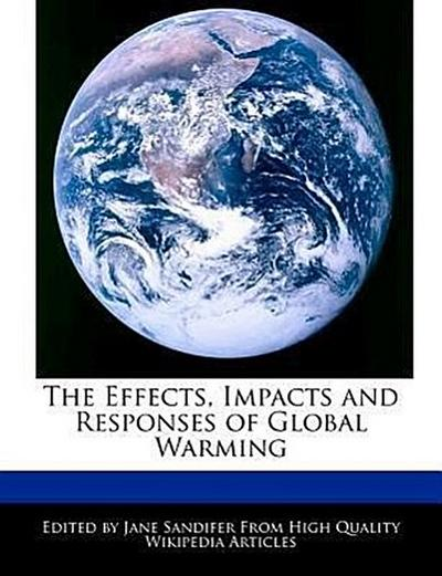 The Effects, Impacts and Responses of Global Warming