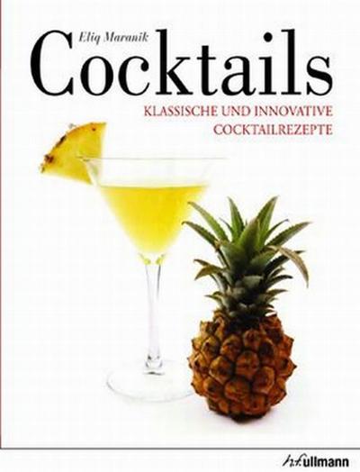Cocktails: Klassische und innovative Cocktailrezepte (Beliebte Köstlichkeiten)