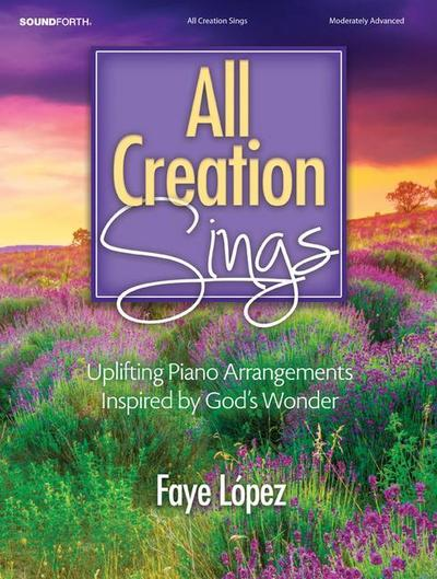 All Creation Sings: Uplifting Piano Arrangements Inspired by God's Wonder