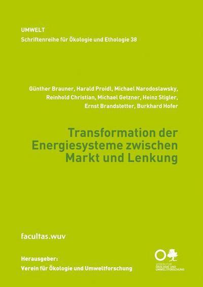 Transformation der Energiesysteme zwischen Markt und Lenkung (Schriftenreihe für Ökologie und Ethologie; 38)