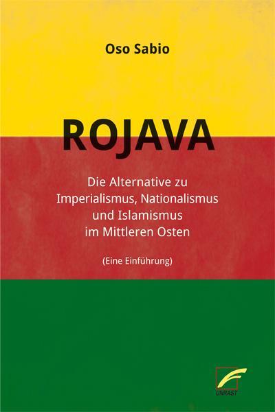 Rojava: Die Alternative zu Imperialismus, Nationalismus und Islamismus im Nahen Osten