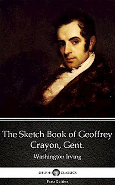 The Sketch Book of Geoffrey Crayon, Gent. by Washington Irving - Delphi Classics (Illustrated)
